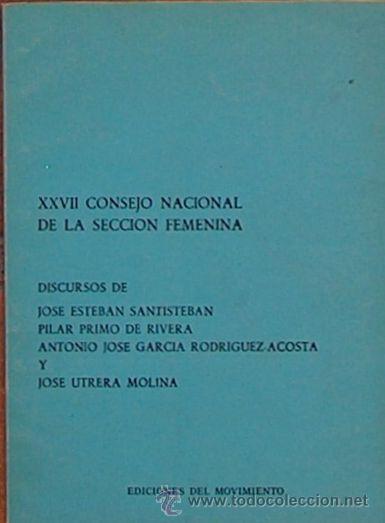 XXVII CONSEJO NACIONAL DE LA SECCIÓN FEMENINA 1974, DISCURSOS DE PILAR PRIMO DE RIVERA,UTRERA MOLINA (Libros de Segunda Mano - Pensamiento - Política)