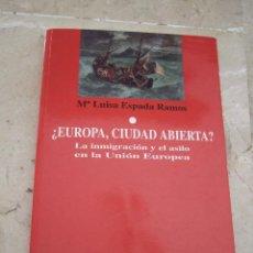 Libros de segunda mano: ¿ EUROPA CIUDAD ABIERTA ? LA INMIGRACION Y EL ASILO EN LA UNION EUROPEA - Mª LUISA ESPADA RAMOS. Lote 51504086
