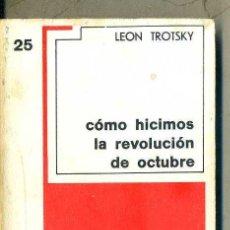 Libros de segunda mano: LEON TROTSKI : CÓMO HICIMOS LA REVOLUCIÓN DE OCTUBRE (GRIJALBO, 1975). Lote 51994619