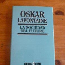 Libros de segunda mano: LA SOCIEDAD DEL FUTURO. OSKAR LAFONTAINE. ED. SISTEMA. 1989. 2002. Lote 52026209
