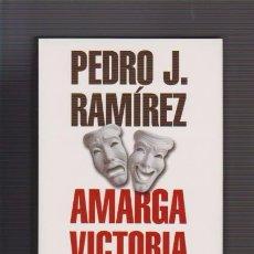 Libros de segunda mano: AMARGA VICTORIA - PEDRO J. RAMÍREZ - EDITORIAL PLANETA 2000 1ª EDICIÓN / ILUSTRADO FOTOS. Lote 52278790