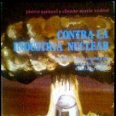 Libros de segunda mano: CONTRA LA INDUSTRIA NUCLEAR - SAMUEL, PIERRE; VADROT, CLAUDE-MARIE. Lote 46731332