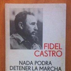 Libros de segunda mano: FIDEL CASTRO - NADA PODRÁ DETENER LA MARCHA DE LA HISTORIA - EDITORA POLÍTICA, CUBA, 1985. Lote 52439807