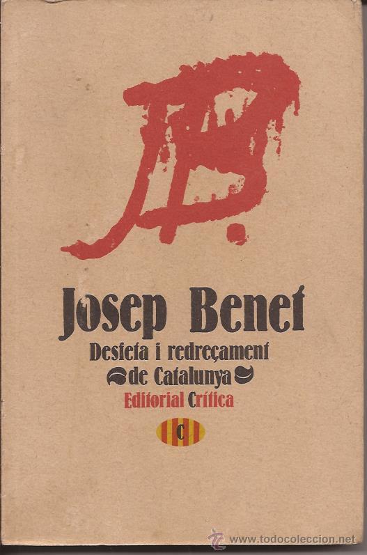 DESFETA I REDREÇAMENT DE CATALUNYA / JOSEP BENET / EDITORIAL CRÍTICA / 1978 (Libros de Segunda Mano - Pensamiento - Política)