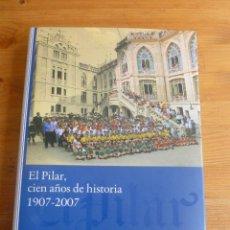 Libros de segunda mano: EL PILAR, CIEN AÑOS DE HISTORIA 1907-2007 2007 400 PAG VARIOS AUTORES. Lote 52569280
