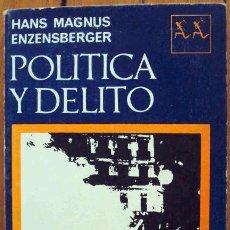 Libros de segunda mano: HANS MAGNUS ENZENSBERGER . POLÍTICA Y DELITO. Lote 52638124