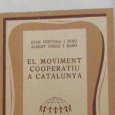 Libros de segunda mano: EL MOVIMENT COOPERATIU A CATALUNYA DE JOAN VENTOSA I ALBERT PÉREZ (MOLL). Lote 52868817