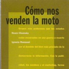 Libros de segunda mano: NOAM CHOMSKY / IGNACIO RAMONET : CÓMO NOS VENDEN LA MOTO. (ED. ICARIA, COL. MÁS MADERA, 1995). Lote 52899729