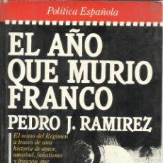 Libros de segunda mano: EL AÑO QUE MURIO FRANCO. PEDRO J. RAMÍREZ. PLAZA & JANES. BARCELONA. 1985. Lote 53012845