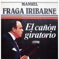 Libros de segunda mano: EL CAÑÓN GIRATORIO : CONVERSACIONES CON EDUARDO CHAMORRO / MANUEL FRAGA IRIBARNE. Lote 53184018