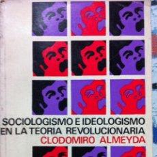 Libros de segunda mano: CLODOMIRO ALMEYDA. SOCIOLOGISMO E IDEOLOGISMO EN LA TEORÍA REVOLUCIONARIA. 1971. Lote 53258595