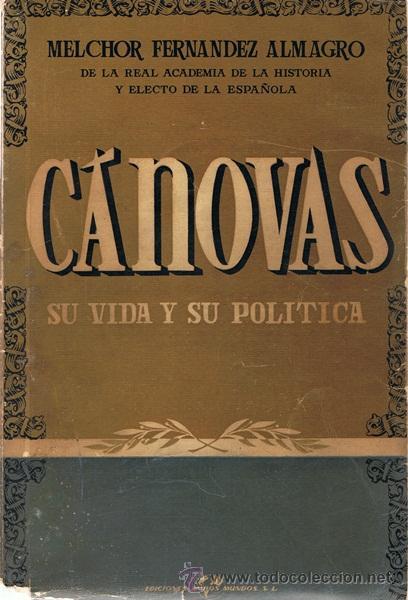CÁNOVAS SU VIDA Y SU POLÍTICA MELCHOR FERNANDEZ ALMAGRO (Libros de Segunda Mano - Pensamiento - Política)