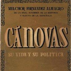 Libros de segunda mano: CÁNOVAS SU VIDA Y SU POLÍTICA MELCHOR FERNANDEZ ALMAGRO. Lote 53350484