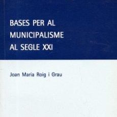 Libros de segunda mano: . LIBRO BASES PER AL MUNICIPALISME AL SEGLE XXI DE JOAN MARIA ROIG I GRAU EN CATALA . Lote 53528335