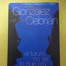 Libros de segunda mano - EL FUTURO NO ES LO QUE ERA UNA CONVERSACIÓN. FELIPE GONZÁLEZ. JUAN LUIS CEBRIÁN. - 53663822