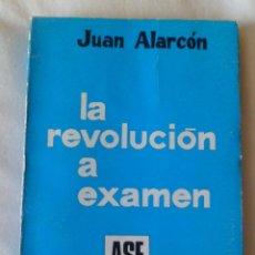 Libros de segunda mano: ALARCÓN, JUAN: 'LA REVOLUCIÓN A EXAMEN' (1972). Lote 53691850