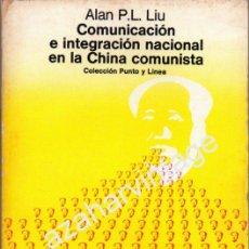 Libros de segunda mano: COMUNICACIÓN E INTEGRACIÓN NACIONAL EN LA CHINA COMUNISTA. ALAN P.L. LIU. GUSTAVO GILI. 1978. 1ª ED.. Lote 53771153