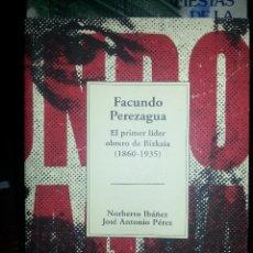 Libros de segunda mano: LIBRO Nº 743 FACUNDO PEREZAGUA EL PRIMER LIDER OBRERO DE BIZKAIA NORBERTO IBAÑEZ JOSE ANTONIO PEREZ. Lote 53790436