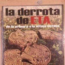 Libros de segunda mano: LA DERROTA DE ETA. DE LA PRIMERA A LA ÚLTIMA VÍCTIMA (MADRID, 2006). Lote 53822117
