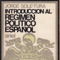 Libros de segunda mano: INTRODUCCIÓN AL RÉGIMEN POLÍTICO ESPAÑOL. JORGE SOLÉ-TURA. ARIEL, BARCELONA 1972.. Lote 54060939