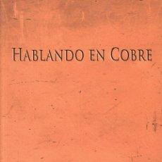 Libros de segunda mano: HABLANDO EN COBRE. 1ER PREMIO, ACCÉSITS Y FINALISTAS DEL CONCURSO DE RELATO CORTO DE ATLANTIC COPPER. Lote 54061975