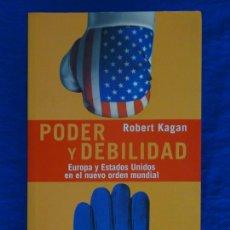 Libros de segunda mano: PODER Y DEBILIDAD. EUROPA Y ESTADOS UNIDOS EN EL NUEVO ORDEN MUNDIAL. ROBERT KAGAN. TAURUS. 2003. Lote 54137877