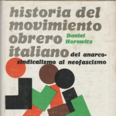 Libros de segunda mano: HISTORIA DEL MOVIMIENTO OBRERO ITALIANO, DEL ANARCOSINDICALISMO AL NEOFASCISMO, DE DANIEL HOROWITZ. . Lote 54412268