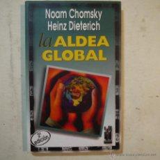 Libros de segunda mano: LA ALDEA GLOBAL - NOAM CHOMSKY Y HEINZ DIETERICH - TXALAPARTA - 1997. Lote 54479876