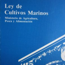 Libros de segunda mano: LEY DE CULTIVOS MARINOS MINISTERIO DE AGRICULTURA PESCA Y ALIMENTACION 1984. Lote 54548376