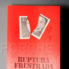 Libros de segunda mano: RUPTURA FRUSTRADA DE MIGUEL PASCUAL-JULIO 1981-EPISODIOS DE TRANSICIÓN-PERIODO DE 1974 A 1977. Lote 54588267