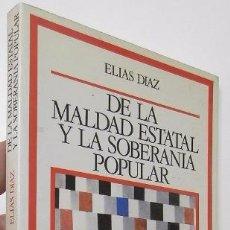 Libros de segunda mano: DE LA MALDAD ESTATAL Y LA SOBERANÍA POPULAR - ELÍAS DÍAZ. Lote 54781088