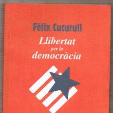 Libros de segunda mano: LLIBERTAT PER LA DEMOCRÀCIA. FÈLIX CUCURULL. ARENYS DE MAR. Lote 118822679