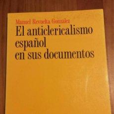 Libros de segunda mano: EL ANTICLERICALISMO ESPAÑOL EN SUS DOCUMENTOS. MANUEL REVUELTA GONZÁLEZ. Lote 54828876