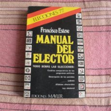 Libros de segunda mano: MANUAL DEL ELECTOR - ELECCIONES GENERALES 1977 - FRANCISO ESTEVE. Lote 54904970