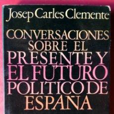 Libros de segunda mano: JOSEP CARLES CLEMENTE . CONVERSACIONES SOBRE EL PRESENTE Y EL FUTURO POLÍTICO DE ESPAÑA. Lote 55005361
