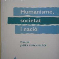 Libros de segunda mano: HUMANISME, SOCIETAT I NACIÓ - PRÒLEG DE JOSEP A. DURAN LLEIDA - U.D.C. - EDITA INEHCA 1995 (NOU). Lote 55039314