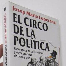 Libros de segunda mano: EL CIRCO DE LA POLÍTICA - JOSEP MARIA LOPERENA. Lote 55054359