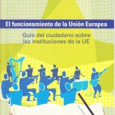 Libros de segunda mano: EL FUNCIONAMIENTO DE LA UNIÓN EUROPEA. GUÍA DEL CIUDADANONSOBRE LAS... PUBLICACIONES U.E. 2008. Lote 55059451