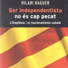 Libros de segunda mano: HILARI RAGUER : SER INDEPENDENTISTA NO ÉS CAP PECAT (CLARET, 2012) EN CATALÁN. Lote 55684568