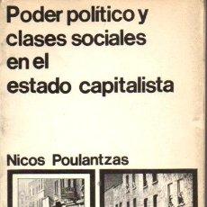 Libros de segunda mano: POULANTZAS : PODER POLÍTICO Y CLASES SOCIALES EN EL ESTADO CAPITALISTA (SIGLO XXI, 1972). Lote 55699077