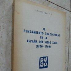 Libros de segunda mano: EL PENSAMIENTO TRADICIONAL EN LA ESPAÑA DEL SIGLO XVIII. 1700 - 1760. FRANCISCO PUY. MADRID, 1966. Lote 55701652