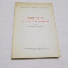 Libros de segunda mano: CARLOS V Y SU POLITICA MEDITERRANEA - MARQUES DE MULHACEN - 1962. Lote 55807793