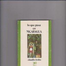 Libros de segunda mano: LO QUE PASA EN NICARAGUA - CLAUDIO TROBO - SIGLO XXI EDITORES 1983. Lote 55941780