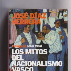 Libros de segunda mano: LOS MITOS DEL NACIONALISMO VASCO - JOSÉ DÍAZ HERRERA - EDITORIAL PLANETA 2005. Lote 56079056