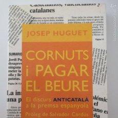 Libros de segunda mano: JOSEP HUGUET - CORNUTS I PAGAR EL BEURE, EL DISCURS ANTICATALÀ A LA PREMSA ESPANYOLA. Lote 56268544