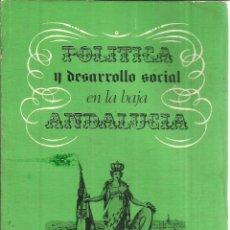 Libros de segunda mano: POLÍTICA Y DESARROLLO SOCIAL EN LA BAJA ANDALUCÍA. MANUEL RUIZ LAGOS. E. NACIONAL. MADRID. 1976. Lote 56269176