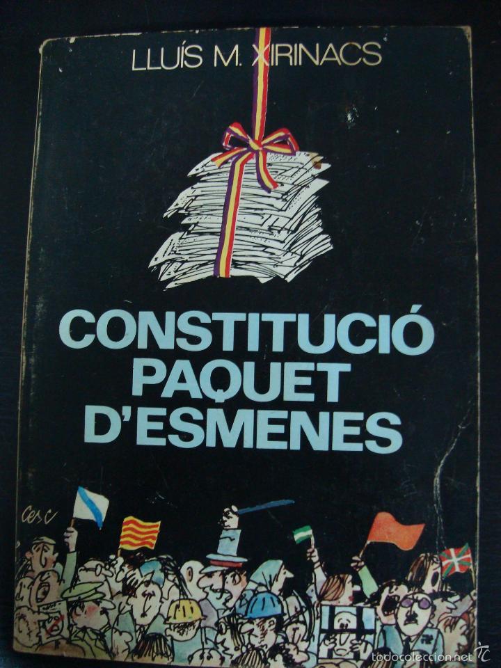 CONSTITUCIÓ PAQUET D´ESMENES. LLUÍS MARÍA XIRINACS. (Libros de Segunda Mano - Pensamiento - Política)