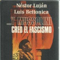 Libros de segunda mano: ...Y MUSSOLINI CREO EL FASCISMO. NÉSTOR LUJÁN. LUIS BETTONICA. PLAZA & JANES. BARCELONA.1971. Lote 56421013
