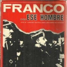 Libros de segunda mano: FRANCO...ESE HOMBRE. JOSE Mª SÁNCHEZ SILVA, JOSE L. SAENZ DE HEREDIA. LIDISA. MADRID. 1975. Lote 56421472