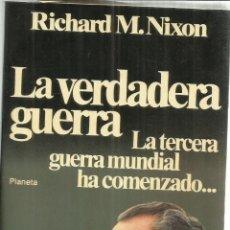 Libros de segunda mano: LA VERDADERA GUERRA. RICHARD M. NIXON. PLANETA. BARCELONA. 1980. Lote 56421957